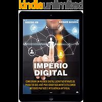 Império Digital: Como Criar Um Negócio Digital Lucrativo Através De Produtos Que Você Pode Criar Facilmente Utilizando…