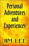 Personal Adventures and Experiences, Jim Lee, 1615828354