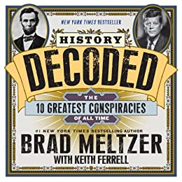 History Decoded: The 10 Greatest Conspiracies of All Time by [Meltzer, Brad, Keith Ferrell]
