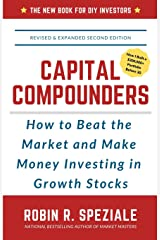 Capital Compounders: How to Beat the Market and Make Money Investing in Growth Stocks Paperback