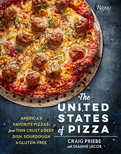 The United States of Pizza: America's Favorite Pizzas, From Thin Crust to Deep Dish, Sourdough to Gluten-Free by Craig Priebe, Dianne Jacob