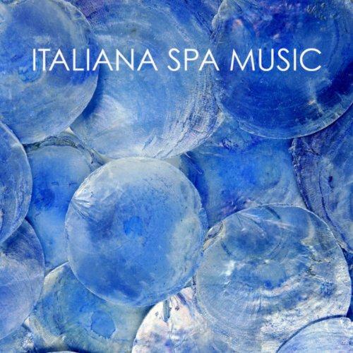 (Italiana Spa Music - Piano Music Relaxation, Italian Relaxing Instrumental Spa Music Experience)