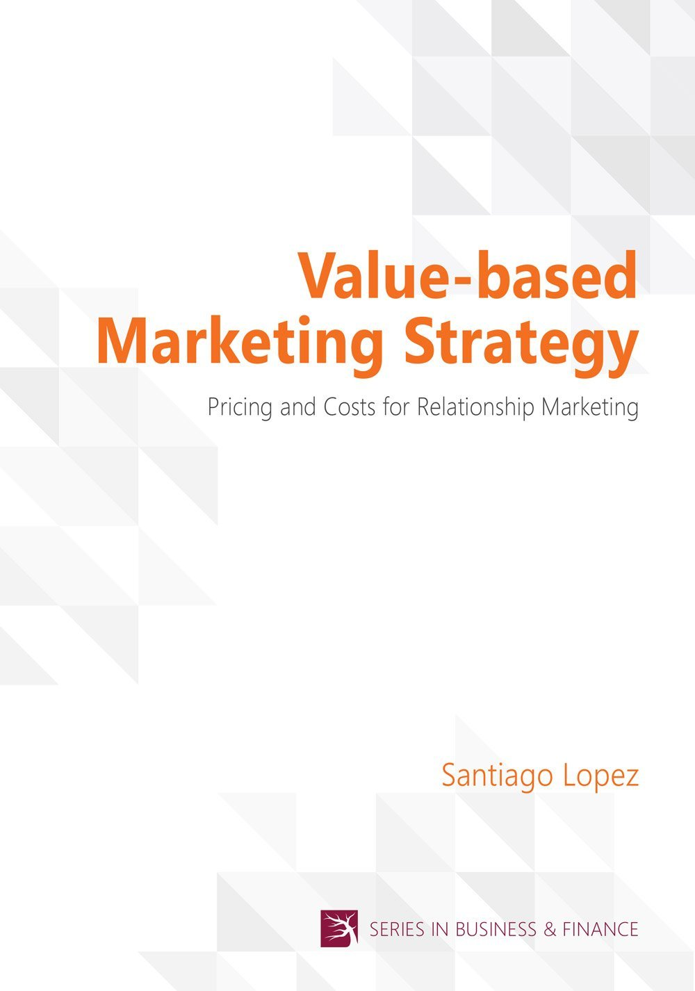 Value-based Marketing Strategy (Vernon Series in Business and Finance)
