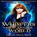 Whispers From Another World: Whitney Powers Paranormal Adventure, #1 Audiobook by Jason Paul Rice Narrated by Tiffany Williams