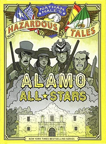 Alamo All-Stars (Nathan Hale's Hazardous Tales #6) - Motor Location Hazardous