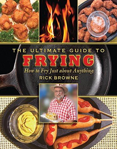 The Ultimate Guide to Frying: How to Fry Just about Anything (The Ultimate Guides) by [Browne, Rick]