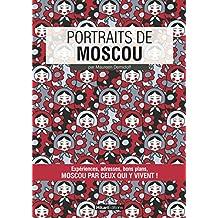 Portraits de Moscou: Moscou par ceux qui y vivent ! (Portraits de ville) (French Edition)