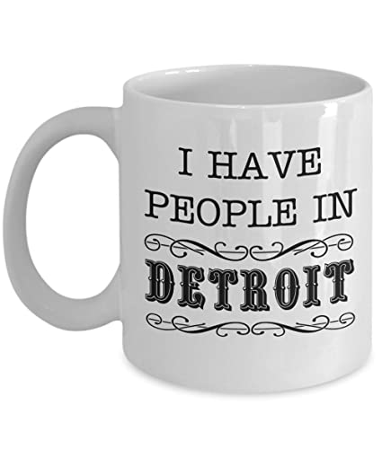 Amazon Com I Have People In Detroit Funny Michigan Gift Mug
