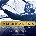 American Isis: The Life and Art of Sylvia Plath Audiobook by Carl Rollyson Narrated by George Newbern