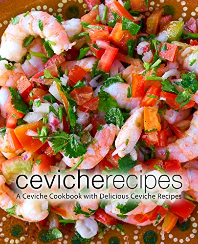 Ceviche Recipes: A Ceviche Cookbook with Delicious Ceviche Recipes by BookSumo Press
