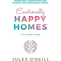 Emotionally Happy Homes: Transform, understand and manage your emotional stress