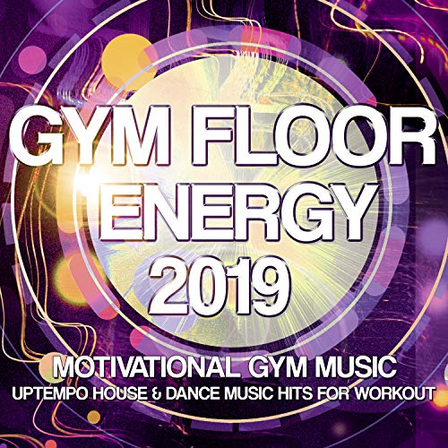 Gym Floor Energy 2019 - Motivational Gym Music - Uptempo House & Dance Music Hits For Workout ()