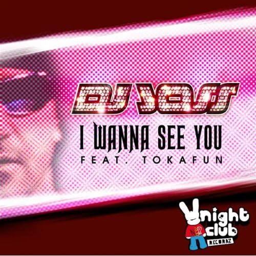 Dj Joss feat. Tokafun - I Wanna See You Lyrics | Musixmatch
