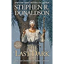 The Last Dark: The climax of the entire Thomas Covenant Chronicles (Last Chronicles of Thomas Cove) by Stephen R. Donaldson (2013-10-15)