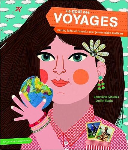 Livre gratuits en ligne Le goût des voyages: Cartes, idées et conseils pour jeunes globe-trotteurs epub, pdf