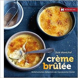 Creme Brulee Verfuhrerisches Geheimnis Der Franzosischen Kuche