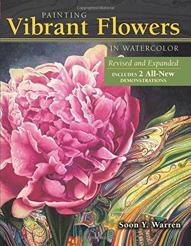 Painting Vibrant Flowers in Watercolor Revised & Expanded [Warren, Soon Y.] (Tapa Blanda)