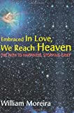 Embraced in Love, We Reach Heaven, William Moreira, 0595162975