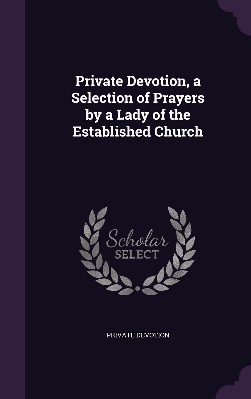 Private Devotion, a Selection of Prayers by a Lady of the Established Church pdf epub