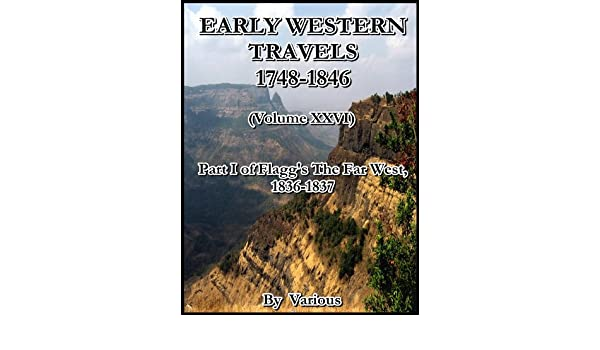 Early Western Travels 1748-1846 (Volume XXVI) : Part I of Flaggs The Far West 1836-1837
