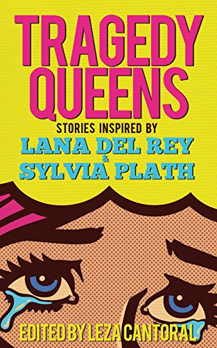Tragedy Queens: Stories Inspired by Lana Del Rey & Sylvia Plath