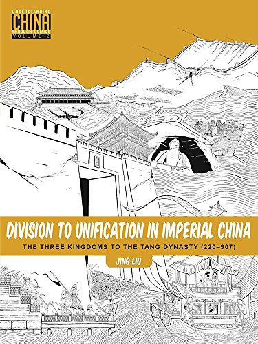 Division to Unification in Imperial China: The Three Kingdoms to the Tang Dynasty (220–907) (Understanding China Through -