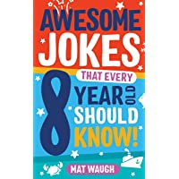 Awesome Jokes That Every 8 Year Old Should Know!: Hundreds of rib ticklers, tongue...