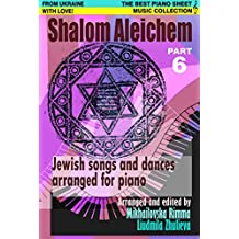 Shalom Aleichem – Piano Sheet Music Collection Part 6 (Jewish Songs And Dances Arranged For Piano)