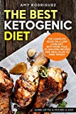 The Best Ketogenic Diet: The Complete Book on a Low Carb Diet, with More Than 25 Amazing Recipes and Meal Plan to Shed Weight