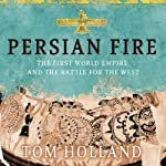 Persian Fire: The First World Empire and the Battle for the West | Tom Holland