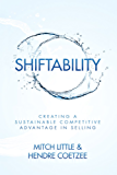 Shiftability: Creating a Sustainable Competitive Advantage in Selling (English Edition)