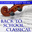 Back To School Classical : Relaxing Classical Piano Music for Calm and Concentration