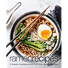 Ramen Recipes: A Ramen Cookbook with Delicious Ramen Recipes