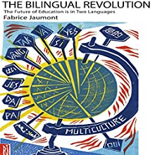 The Bilingual Revolution: The Future of Education Is in Two Languages Audiobook by Fabrice Jaumont Narrated by Fabrice Jaumont