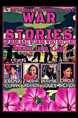 War Stories-Volume 2: Stories of Men and Women Who Battled Tragedy, Abuse, & Loss and Won (Battle Ready Book Series)