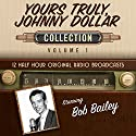 Yours Truly, Johnny Dollar, Collection 1 Radio/TV Program by  Black Eye Entertainment Narrated by  full cast