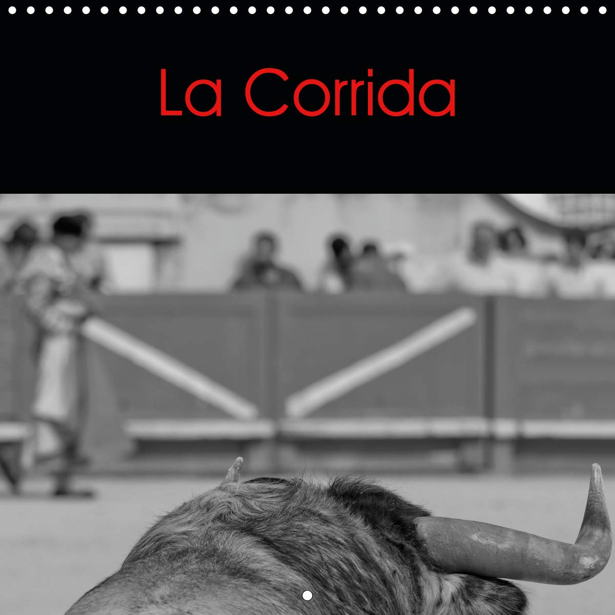 La Corrida (Calendrier Mural 2020 300 × 300 mm Square): La Corrida