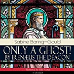 Only a Ghost! by Irenæus the Deacon | Sabine Baring-Gould