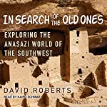 In Search of the Old Ones: Exploring the Anasazi World of the Southwest | David Roberts