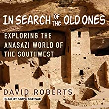 In Search of the Old Ones: Exploring the Anasazi World of the Southwest Audiobook by David Roberts Narrated by Kaipo Schwab