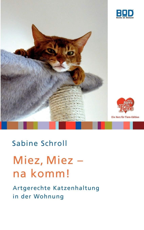 Miez Miez   Na Komm   Artgerechte Katzenhaltung In Der Wohnung  'Ein Herz Für Tiere' Edition