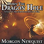 Down the Dragon Hole: A Tale of the School of Spells & War | Morgon Newquist