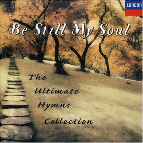 Be Still My Soul: The Ultimate Hymns Collection by London/Decca