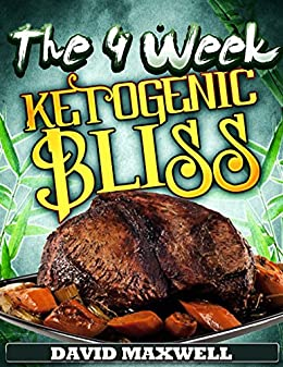 The Four Week Ketogenic Bliss: For Meat Lovers (Ketogenic Diet, Ketogenic Cookbook, fat loss, meat cookbook) (Four Week Diet Plans Book 2)