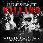Present Killing: Past Lives, Book 2 | Christopher Kokoski