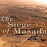 The Siege of Masada: The History and Legacy of the Battle that Ended the First Jewish-Roman War |  Charles River Editors