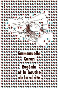Eugénia et la bouche de la vérité par Emmanuelle Caron