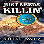 Just Needs Killin': Hetta Coffey Series, Book 6 | Jinx Schwartz