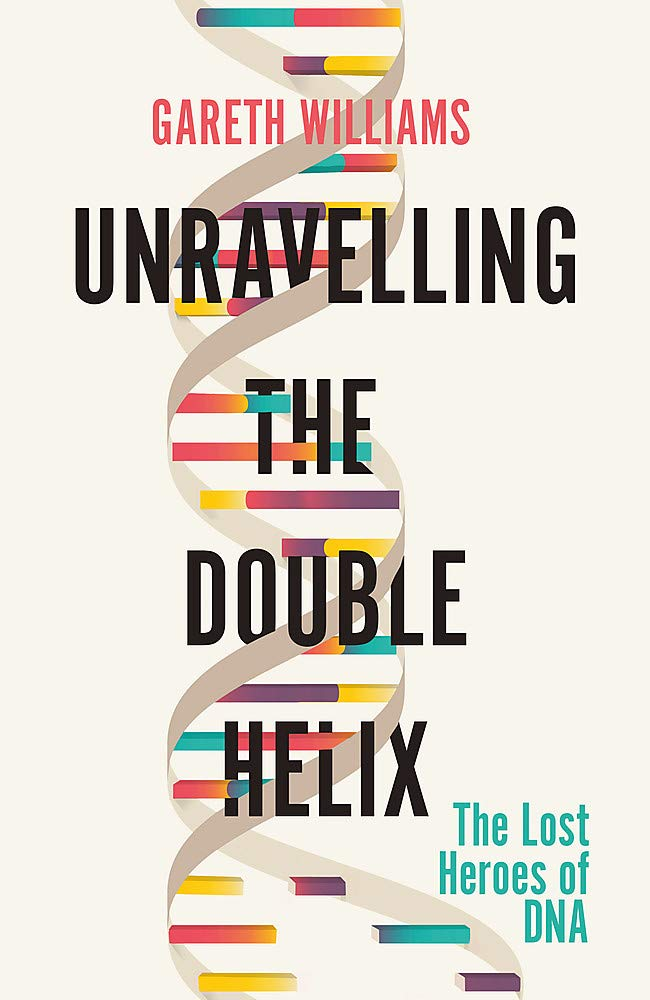 Unravelling the Double Helix: The Lost Heroes of DNA: Amazon