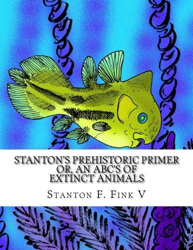 Stanton's Prehistoric Primer: or, An ABC's of Extinct Animals